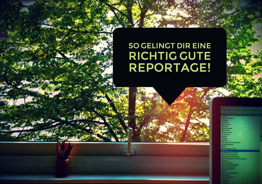 So gelingt Ihnen eine richtig gute Reportage!