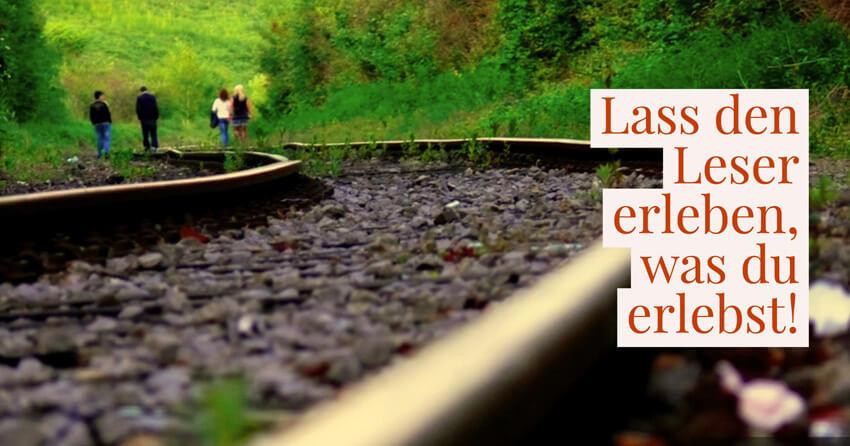 Auf dem Bahngleis: Lasse den Leser erleben, was du erlebst!